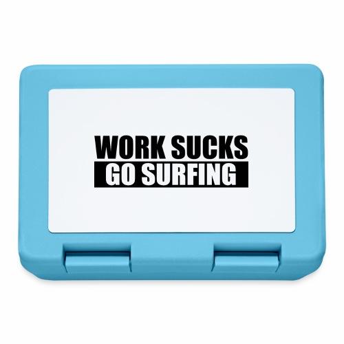 work_sucks_go_surf - Boîte à goûter.