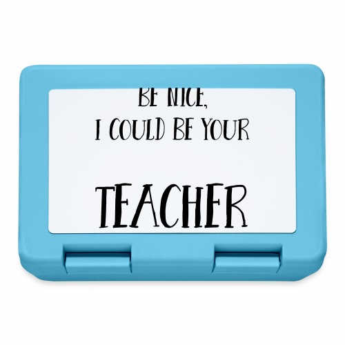 Be nice, I could be your teacher - Brotdose