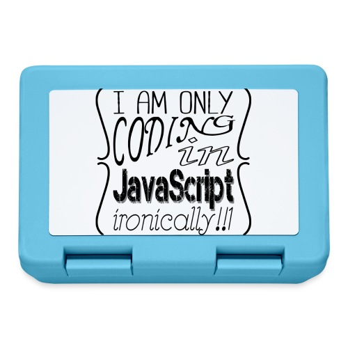 I am only coding in JavaScript ironically!!1 - Lunchbox