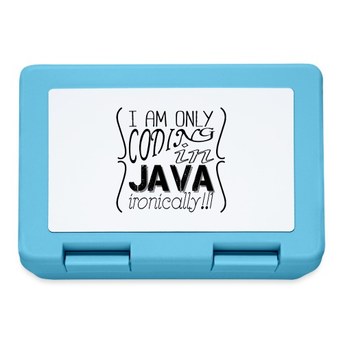 I am only coding in Java ironically!!1 - Lunchbox