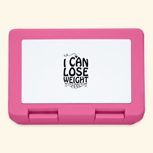 I can lose weight, but you'll always be ugly. - Lunchbox