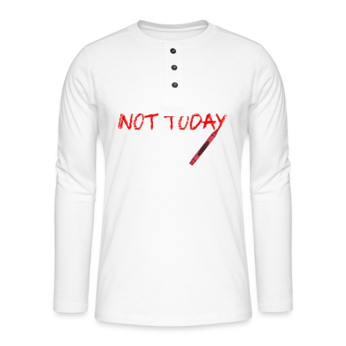 Not Today! - Henley long-sleeved shirt