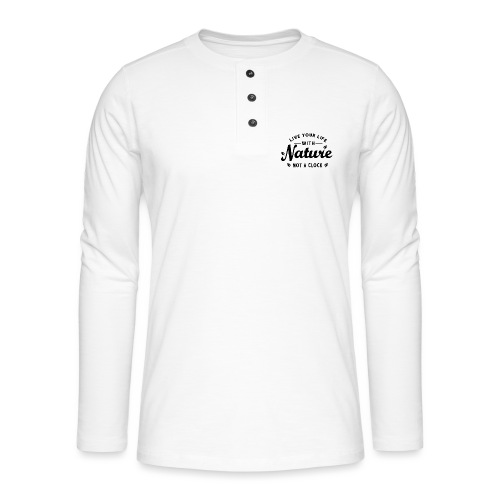 Live your life with Nature - Henley Langarmshirt
