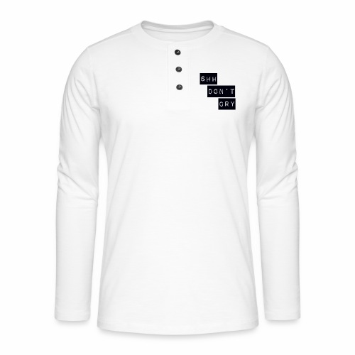 Shh dont cry - Henley long-sleeved shirt