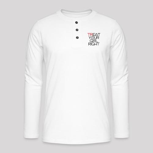 Treat Your Girl Right - Henley shirt met lange mouwen
