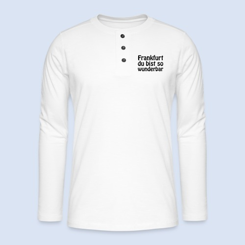 FRANKFURT Du bist so - Henley Langarmshirt