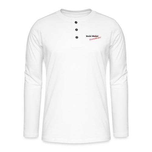 Build Friendships, not walls! - Henley long-sleeved shirt