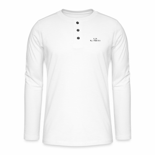 F_CK TOUT CE QUE J'AI BESOIN EST U - T-shirt manches longues Henley