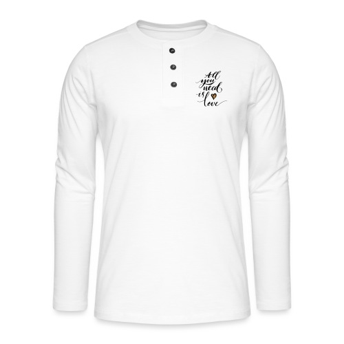 all you need is love - Valentine's Day - Henley long-sleeved shirt