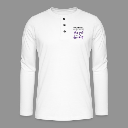 Nothing comes between this girl her and her dog - Henley long-sleeved shirt