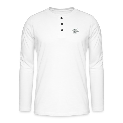 happy Father day - Henley long-sleeved shirt