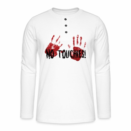 No Touchies 2 Bloody Hands Behind Black Text - Henley long-sleeved shirt