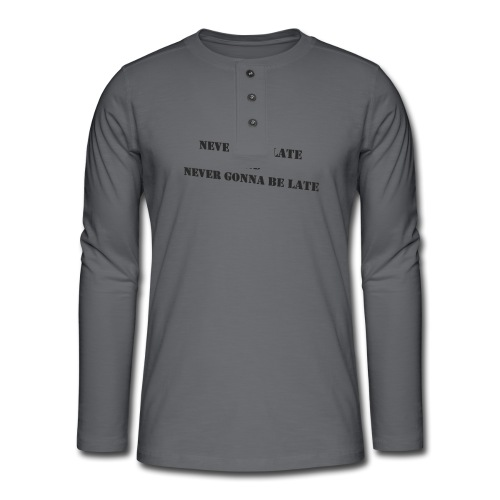 Never gonna be late saying - Henley long-sleeved shirt
