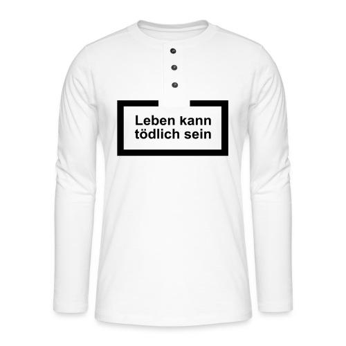 leben_kann_toedlich_sein - Henley Langarmshirt