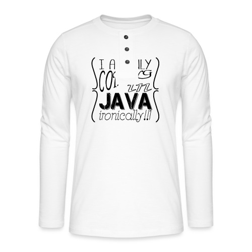 I am only coding in Java ironically!!1 - Henley long-sleeved shirt