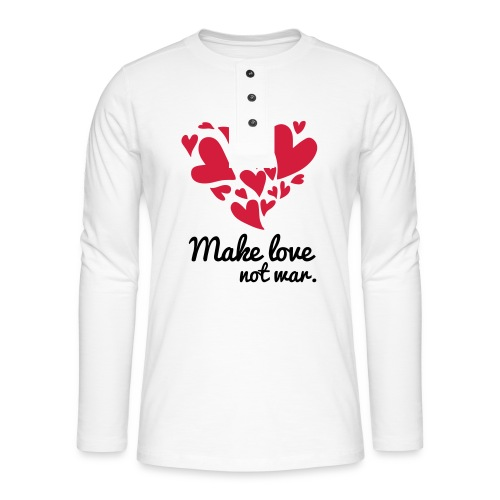 Make Love Not War T-Shirt - Henley long-sleeved shirt