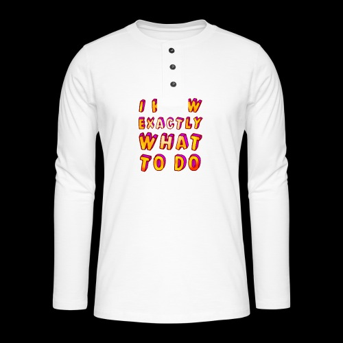 I know exactly what to do - Henley long-sleeved shirt