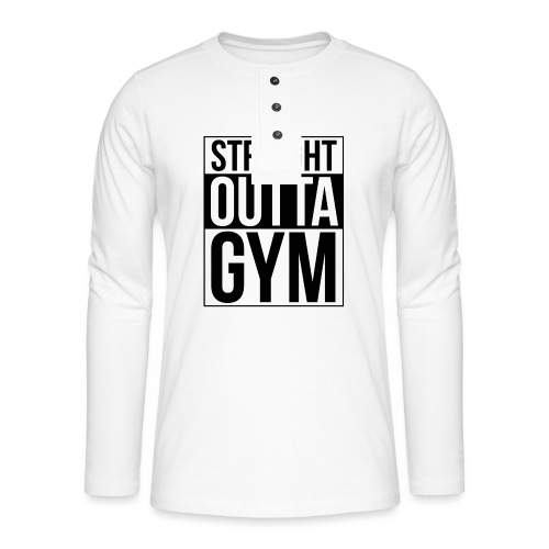 Straight Outta Gym Design. - Henley long-sleeved shirt