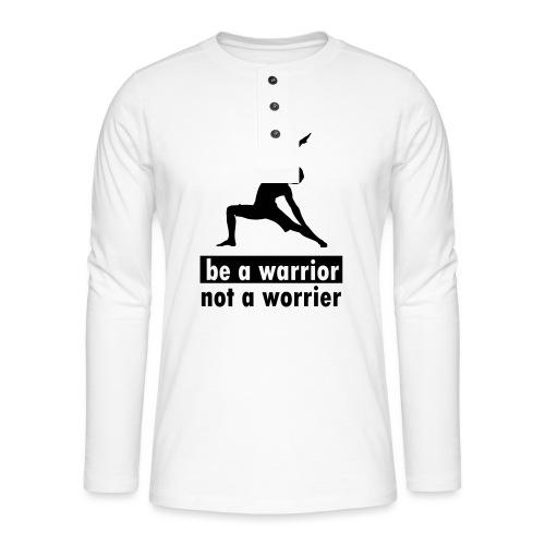 Be a warrior, not a worrier! - Henley Langarmshirt