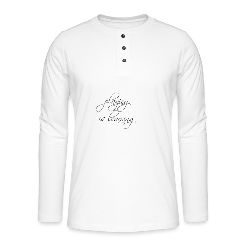 playing is learning - Henley Langarmshirt