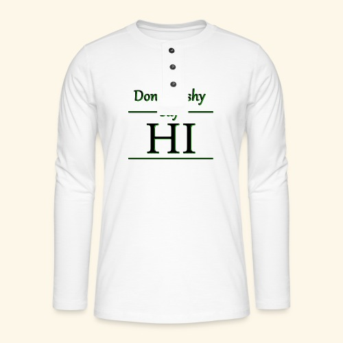 Dont be shy, say HI - Henley long-sleeved shirt