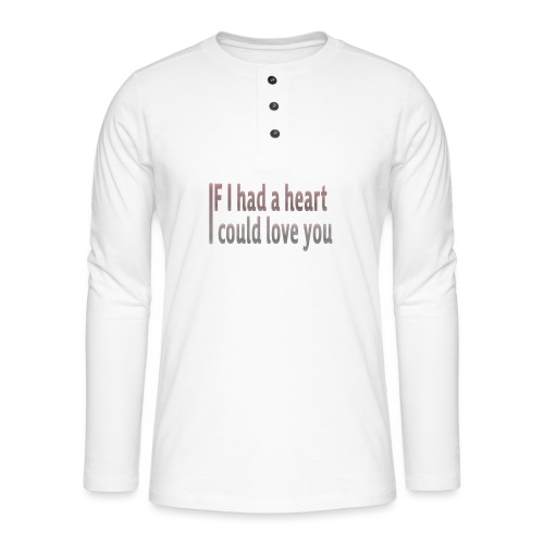 if i had a heart i could love you - Henley long-sleeved shirt