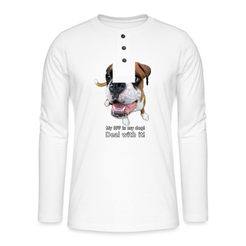 My BFF is my dog deal with it - Henley long-sleeved shirt