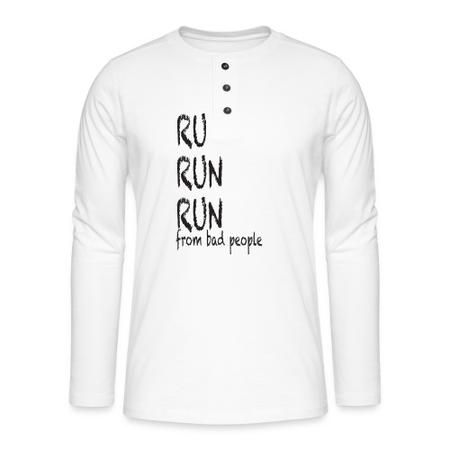 run from bad people - Henley long-sleeved shirt