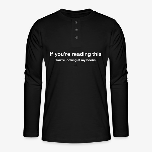 If you're reading this you're looking at my boobs - Maglia a manica lunga Henley