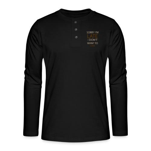 Sorry im late - Henley T-shirt med lange ærmer