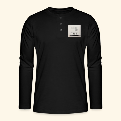 Be who you want to be - Henley shirt met lange mouwen