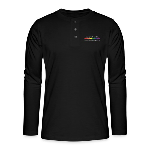 Be careful who you hate - Henley long-sleeved shirt