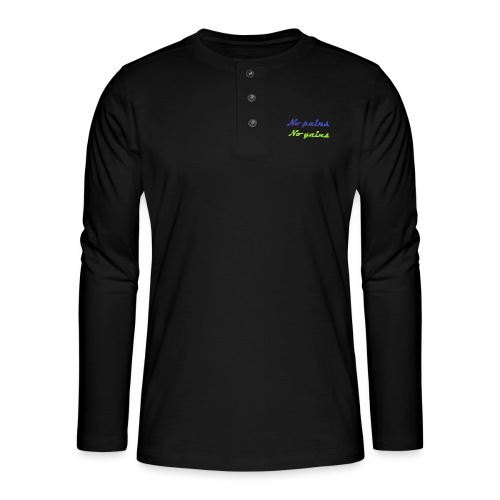 No pains no gains Saying with 3D effect - Henley long-sleeved shirt