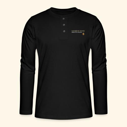 Whiskey T Shirt Whiskey is water - Henley Langarmshirt
