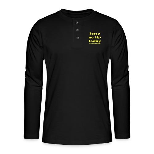 Sorry no tip today (forgot my wallet) - Henley shirt met lange mouwen