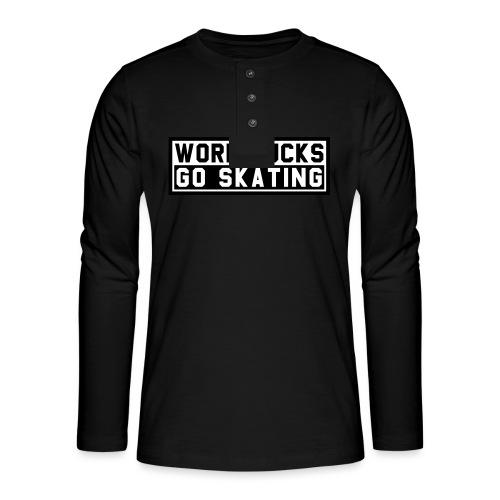 Work sucks go skating - Henley Langarmshirt