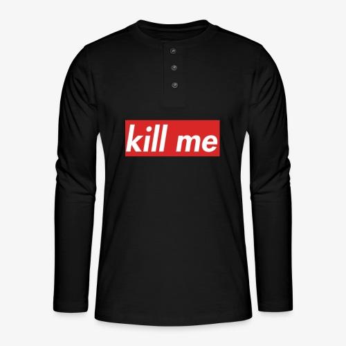 kill me - Henley long-sleeved shirt