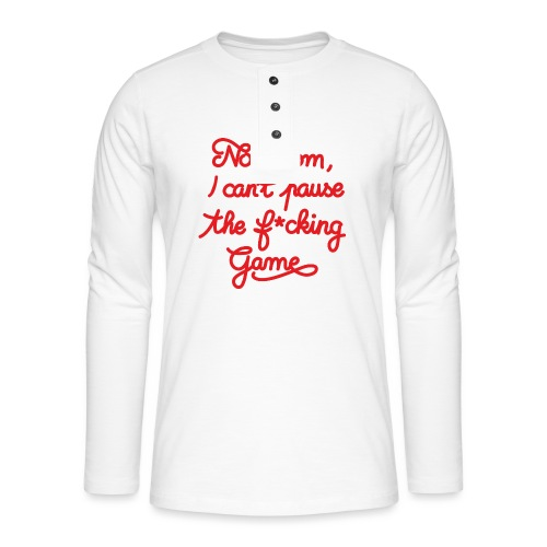 NO MOM I CAN'T PAUSE THE F* GAME! CS:GO - Henley long-sleeved shirt