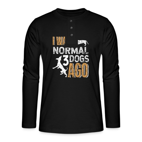 I WAS NORMAL 3 DOGS AGO - Henley Langarmshirt