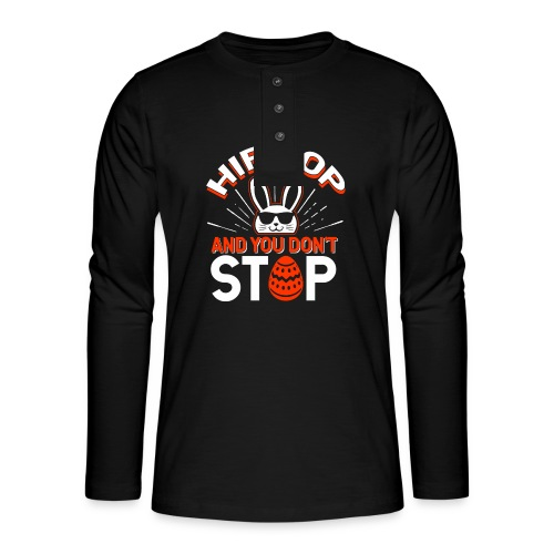 Hip Hop and You Don t Stop - Ostern - Henley Langarmshirt
