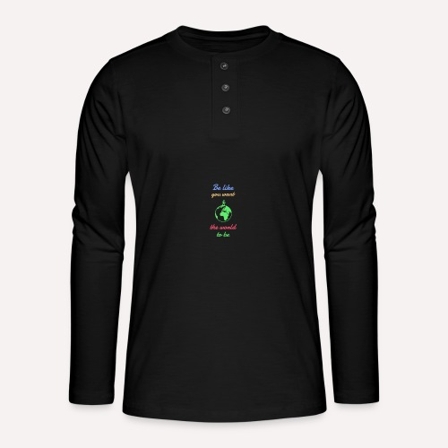 Be like you want the world to be - Henley long-sleeved shirt