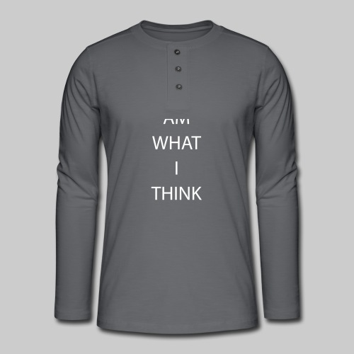 I AM WHAT I THINK - Henley long-sleeved shirt