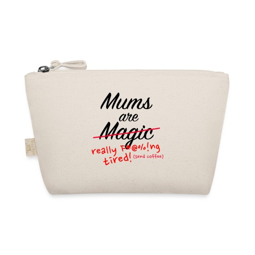 Mums are Magic ... really F * @%! Ng tired! - The Wee Pouch