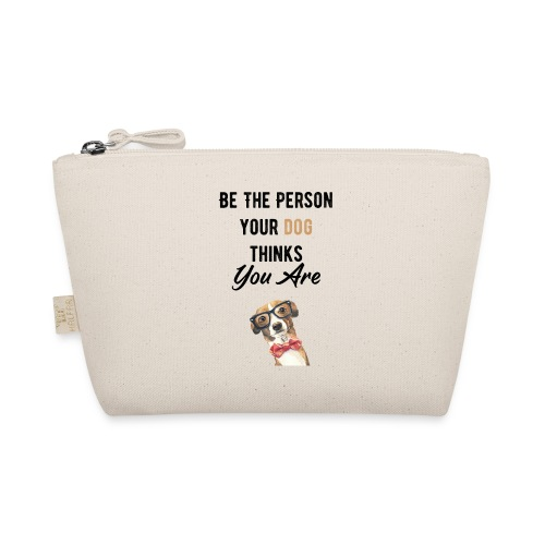 Be The Person Your Dog Thinks You Are - Trousse