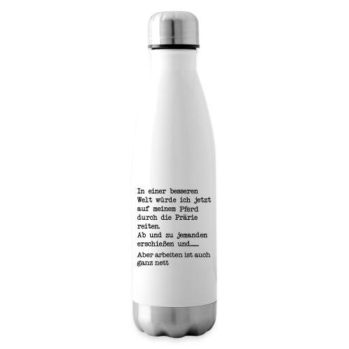 Bessere Welt Pferd - arbeiten ist auch nett - Isolierflasche
