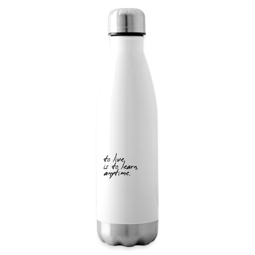 to live is to learn. anytime. - Isolierflasche