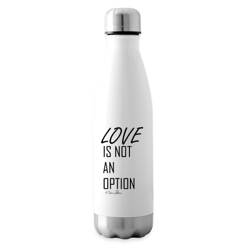 LOVE IS NOT AN OPTION - Bouteille isotherme