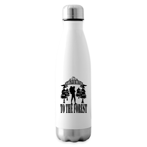 I m going to the mountains to the forest - Insulated Water Bottle