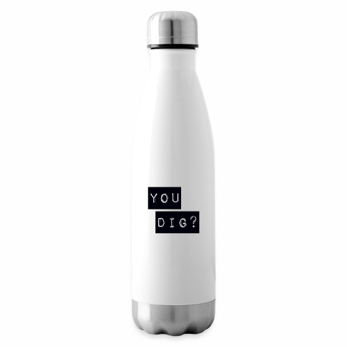You Dig - Insulated Water Bottle