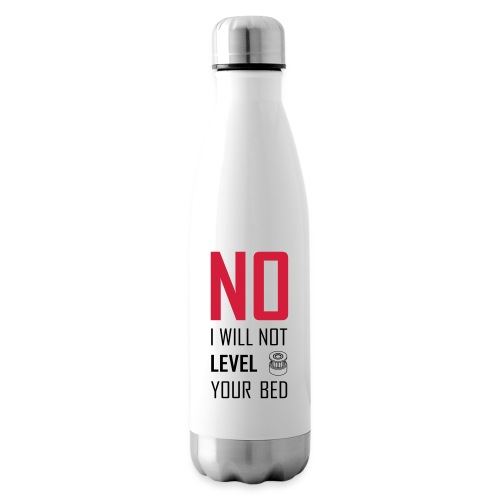 No I will not level your bed (vertical) - Insulated Water Bottle